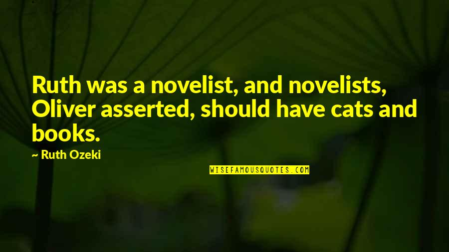 Best Novelist Quotes By Ruth Ozeki: Ruth was a novelist, and novelists, Oliver asserted,