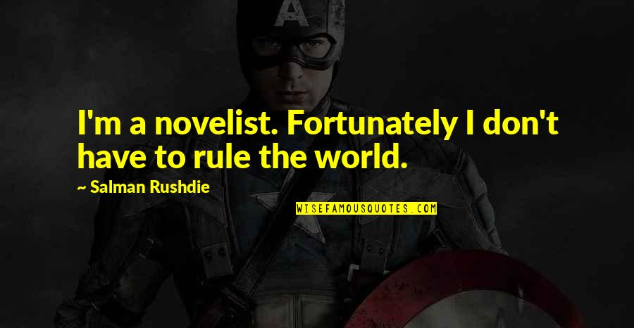 Best Novelist Quotes By Salman Rushdie: I'm a novelist. Fortunately I don't have to