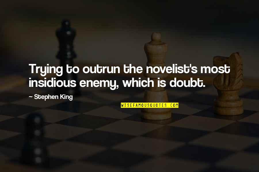 Best Novelist Quotes By Stephen King: Trying to outrun the novelist's most insidious enemy,