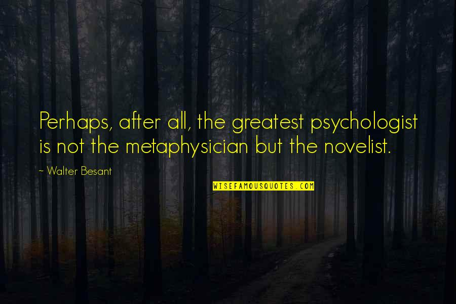 Best Novelist Quotes By Walter Besant: Perhaps, after all, the greatest psychologist is not