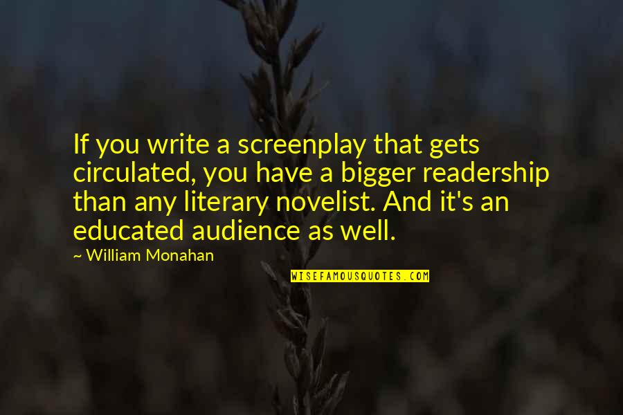 Best Novelist Quotes By William Monahan: If you write a screenplay that gets circulated,