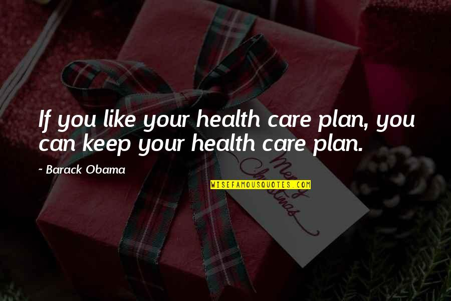 Best Obamacare Quotes By Barack Obama: If you like your health care plan, you