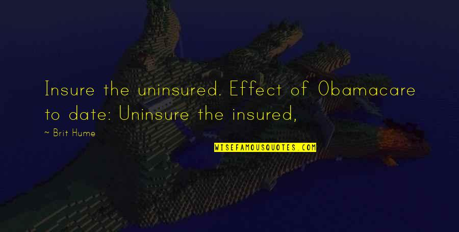 Best Obamacare Quotes By Brit Hume: Insure the uninsured. Effect of Obamacare to date: