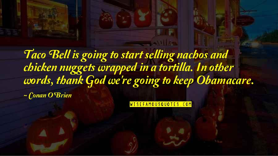 Best Obamacare Quotes By Conan O'Brien: Taco Bell is going to start selling nachos