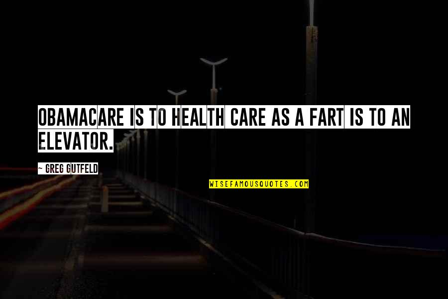 Best Obamacare Quotes By Greg Gutfeld: ObamaCare is to health care as a fart