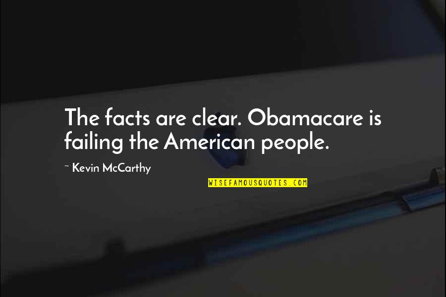 Best Obamacare Quotes By Kevin McCarthy: The facts are clear. Obamacare is failing the