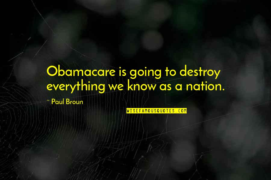 Best Obamacare Quotes By Paul Broun: Obamacare is going to destroy everything we know