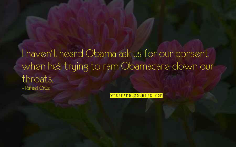 Best Obamacare Quotes By Rafael Cruz: I haven't heard Obama ask us for our