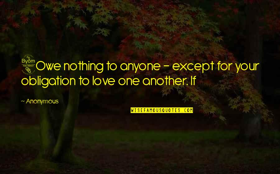 Best Obligation Quotes By Anonymous: 8Owe nothing to anyone - except for your