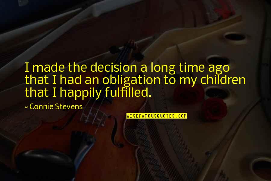 Best Obligation Quotes By Connie Stevens: I made the decision a long time ago
