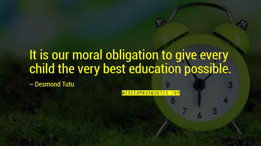 Best Obligation Quotes By Desmond Tutu: It is our moral obligation to give every