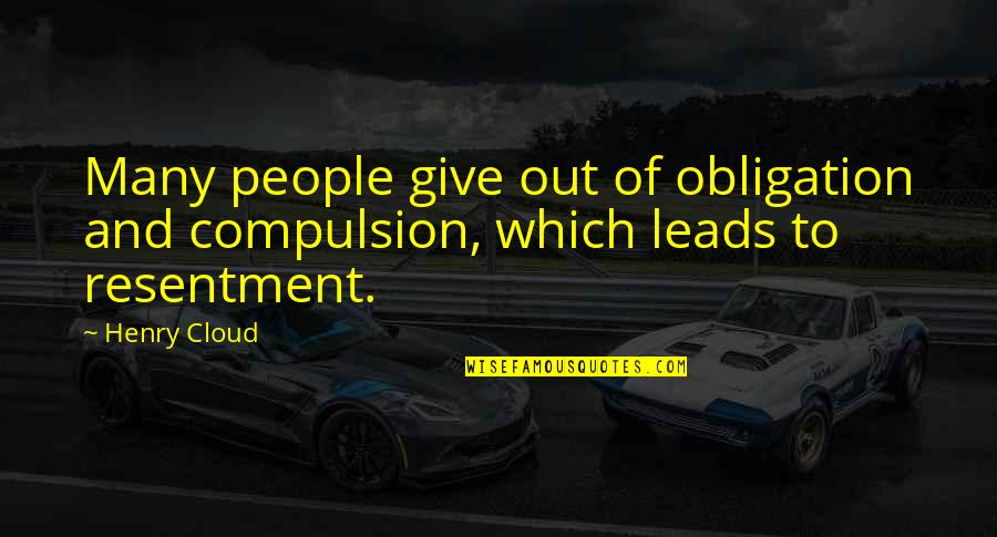 Best Obligation Quotes By Henry Cloud: Many people give out of obligation and compulsion,