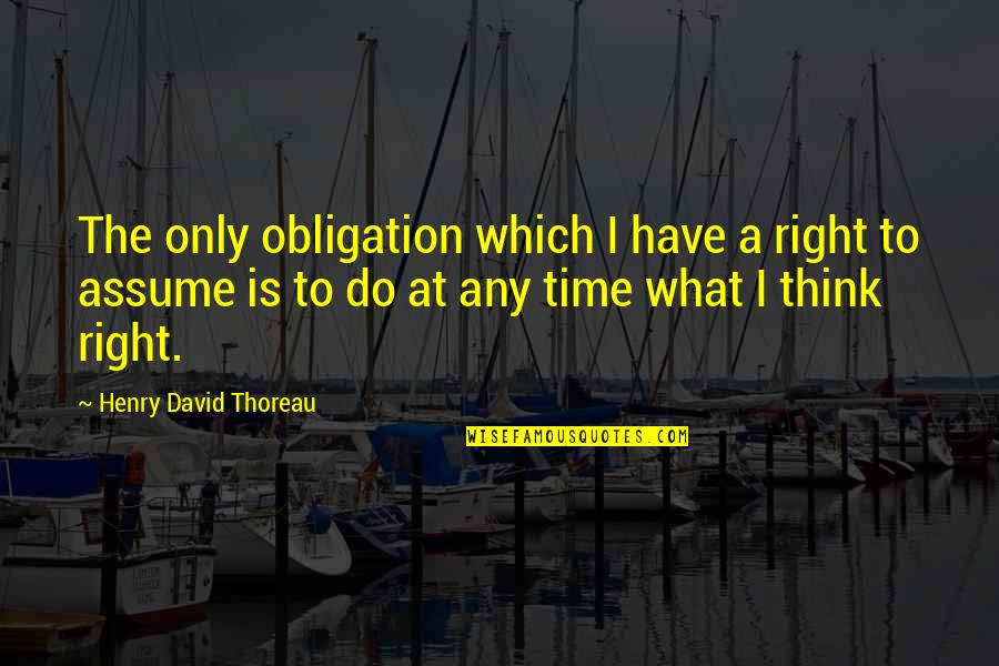 Best Obligation Quotes By Henry David Thoreau: The only obligation which I have a right