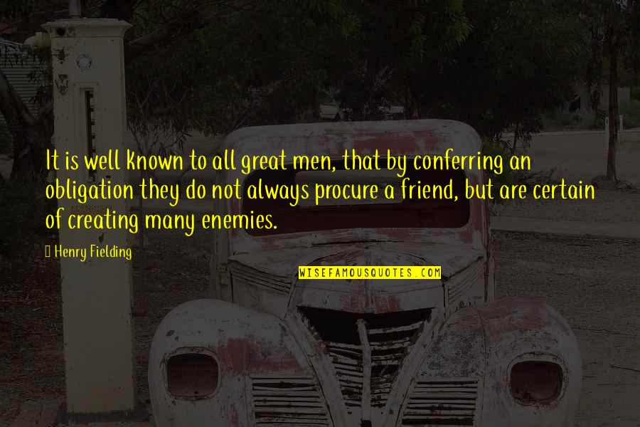 Best Obligation Quotes By Henry Fielding: It is well known to all great men,