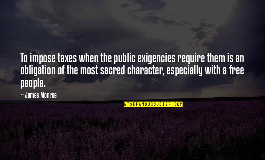 Best Obligation Quotes By James Monroe: To impose taxes when the public exigencies require