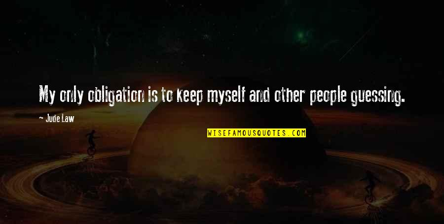 Best Obligation Quotes By Jude Law: My only obligation is to keep myself and