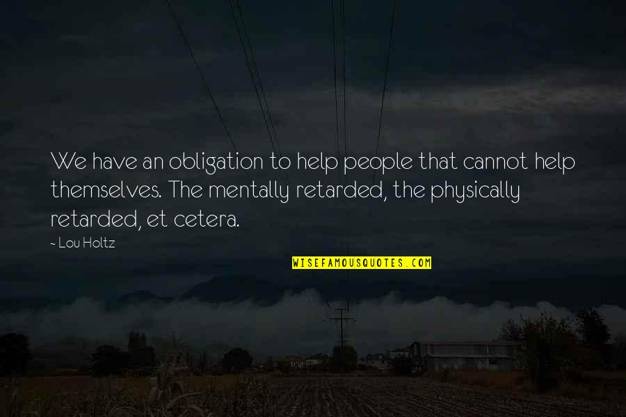 Best Obligation Quotes By Lou Holtz: We have an obligation to help people that