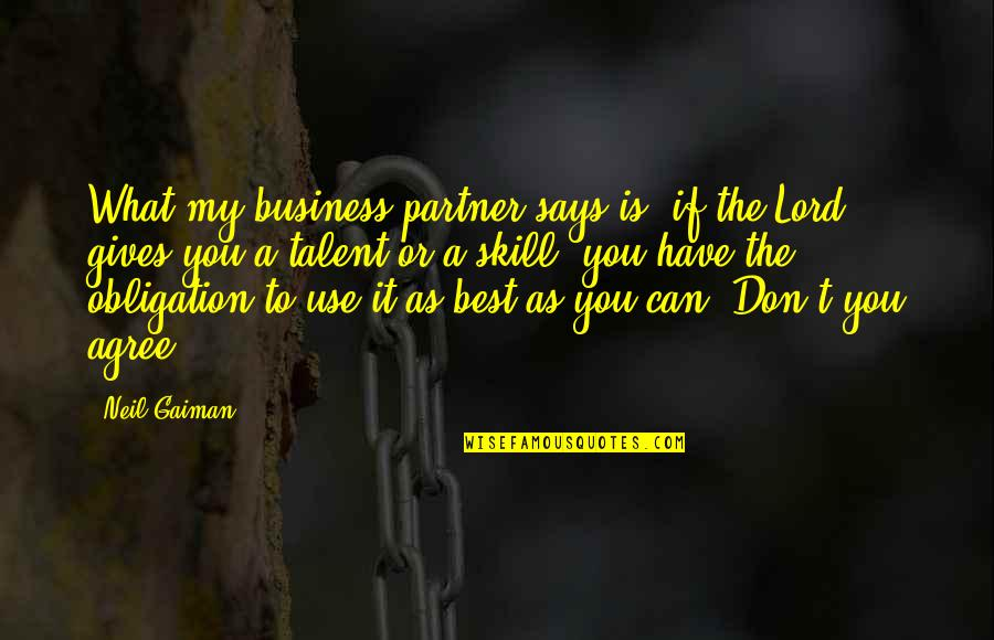 Best Obligation Quotes By Neil Gaiman: What my business partner says is, if the