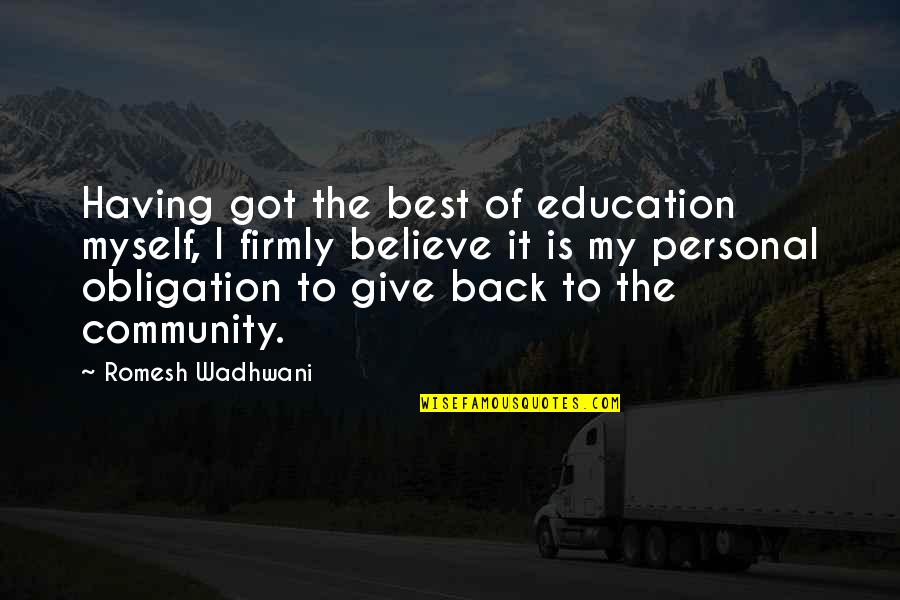 Best Obligation Quotes By Romesh Wadhwani: Having got the best of education myself, I