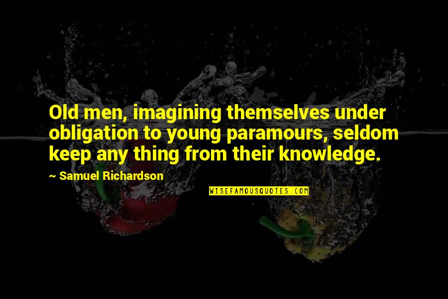 Best Obligation Quotes By Samuel Richardson: Old men, imagining themselves under obligation to young