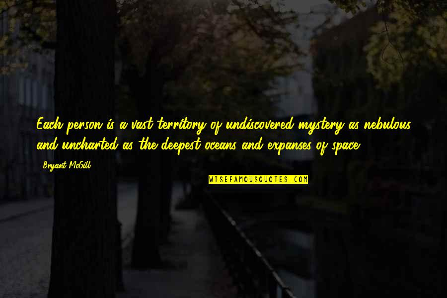 Best Oceans Quotes By Bryant McGill: Each person is a vast territory of undiscovered