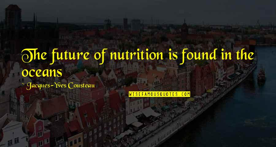 Best Oceans Quotes By Jacques-Yves Cousteau: The future of nutrition is found in the