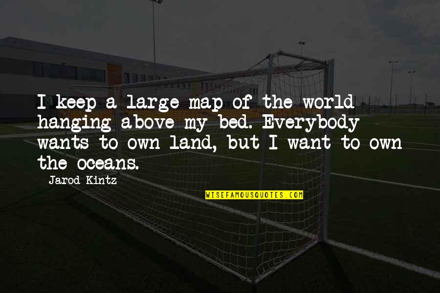 Best Oceans Quotes By Jarod Kintz: I keep a large map of the world