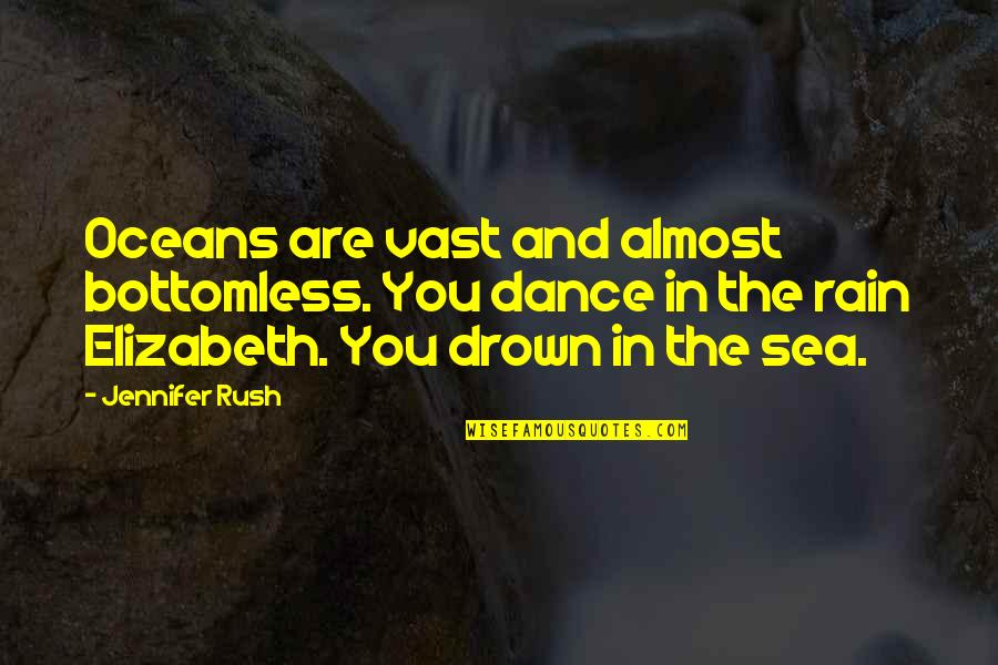 Best Oceans Quotes By Jennifer Rush: Oceans are vast and almost bottomless. You dance