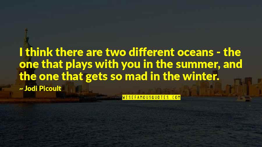 Best Oceans Quotes By Jodi Picoult: I think there are two different oceans -