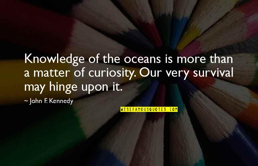 Best Oceans Quotes By John F. Kennedy: Knowledge of the oceans is more than a