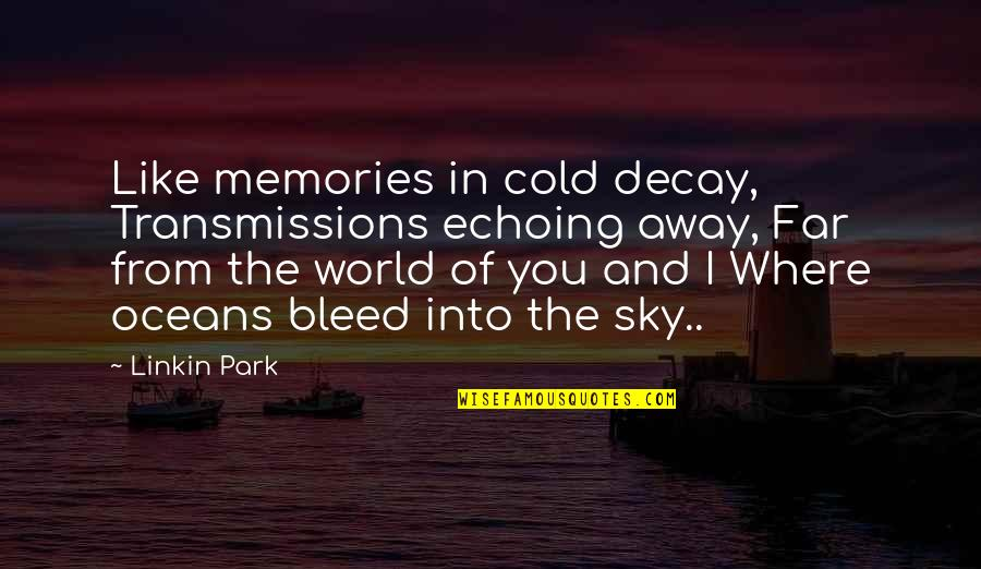 Best Oceans Quotes By Linkin Park: Like memories in cold decay, Transmissions echoing away,