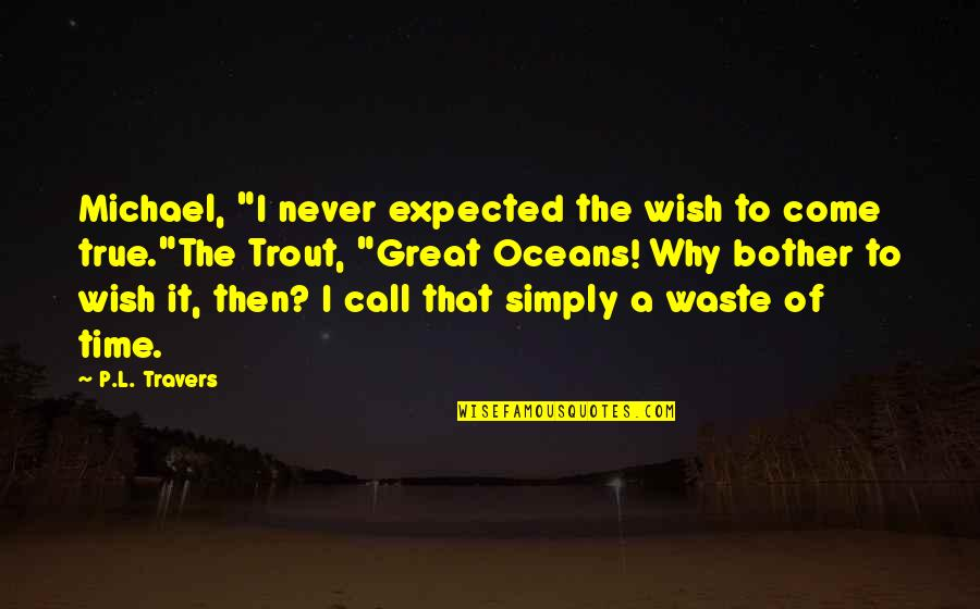 """Best Oceans Quotes By P.L. Travers: Michael, """"I never expected the wish to come"""