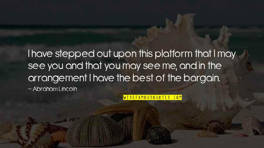 Best Of Me Quotes By Abraham Lincoln: I have stepped out upon this platform that