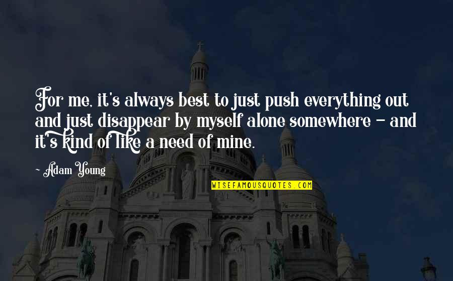Best Of Me Quotes By Adam Young: For me, it's always best to just push