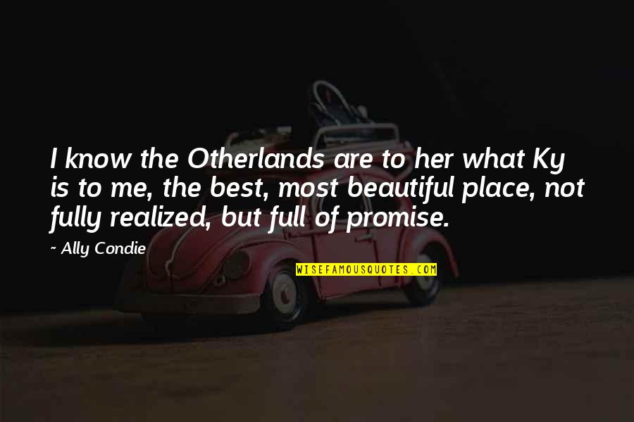 Best Of Me Quotes By Ally Condie: I know the Otherlands are to her what