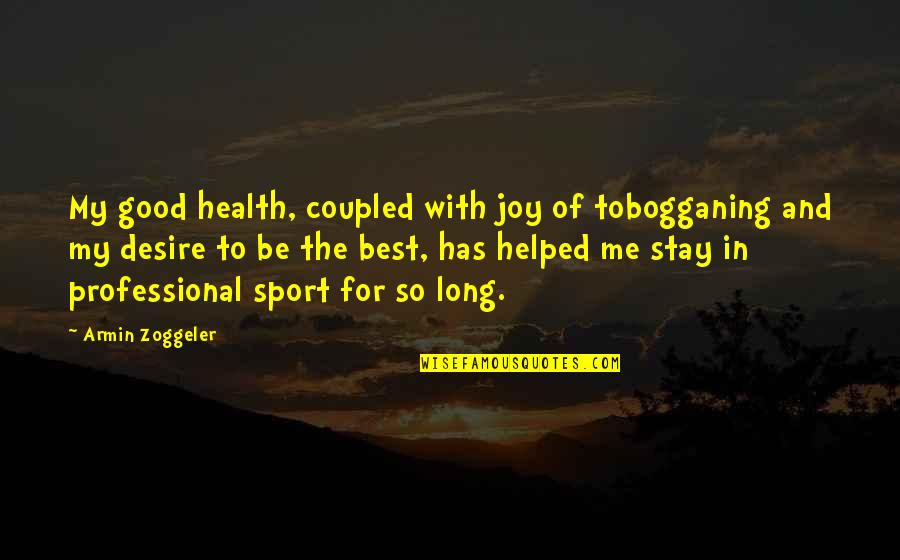 Best Of Me Quotes By Armin Zoggeler: My good health, coupled with joy of tobogganing