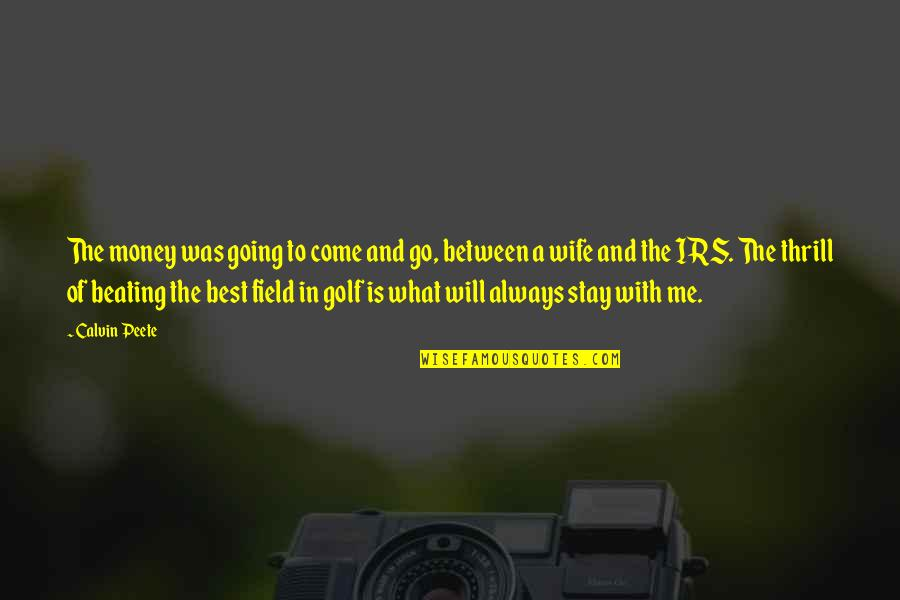 Best Of Me Quotes By Calvin Peete: The money was going to come and go,