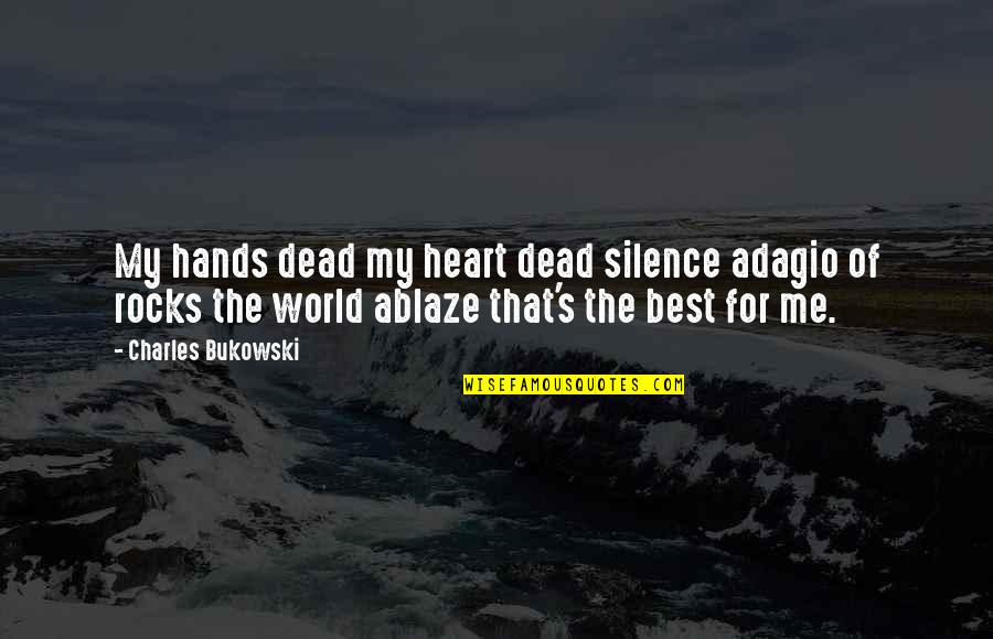 Best Of Me Quotes By Charles Bukowski: My hands dead my heart dead silence adagio