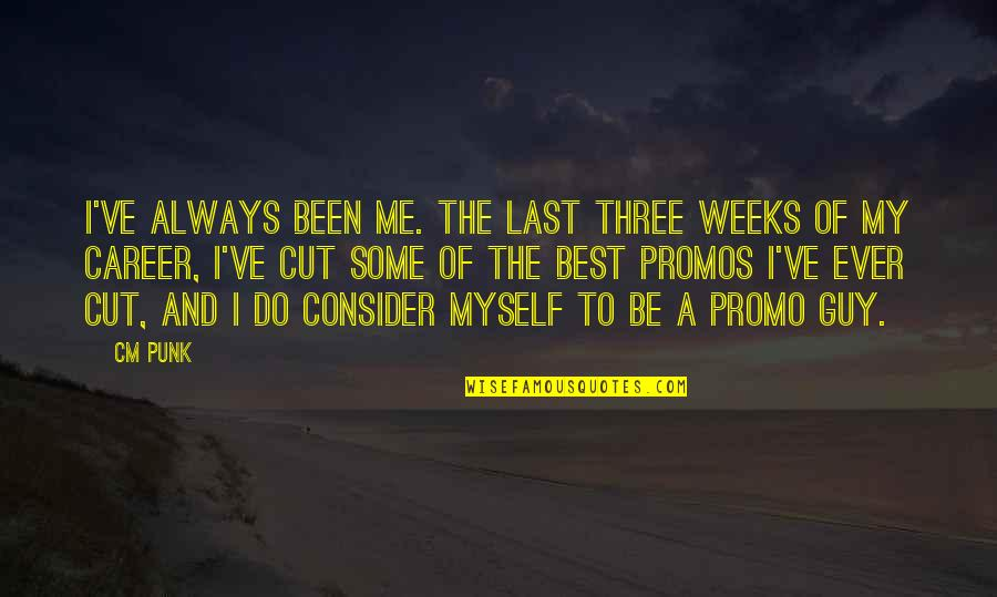 Best Of Me Quotes By CM Punk: I've always been me. The last three weeks