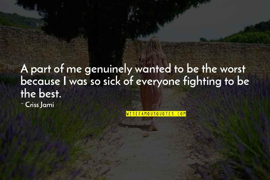 Best Of Me Quotes By Criss Jami: A part of me genuinely wanted to be