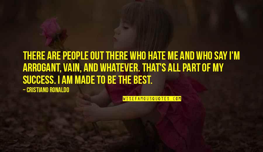 Best Of Me Quotes By Cristiano Ronaldo: There are people out there who hate me