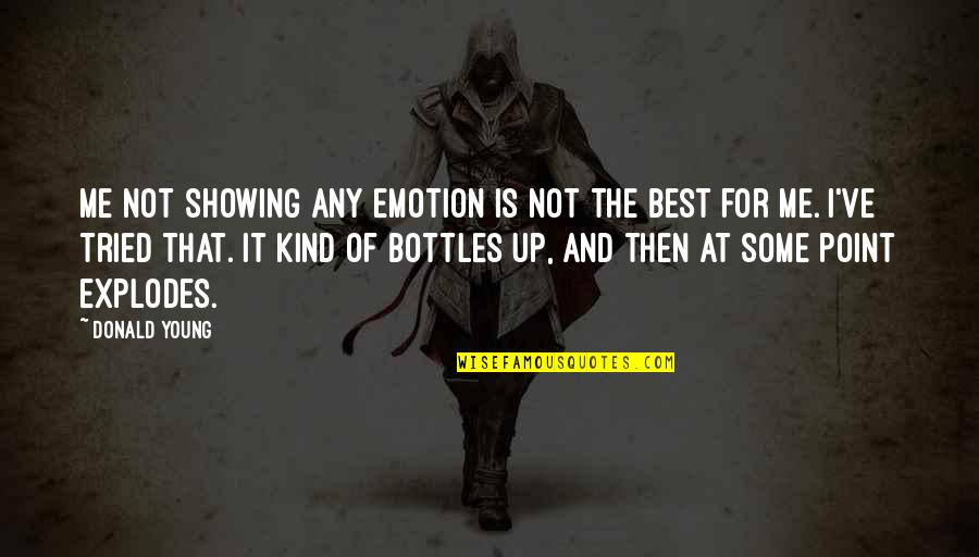 Best Of Me Quotes By Donald Young: Me not showing any emotion is not the