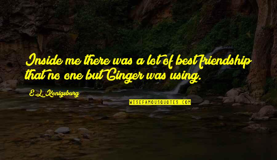 Best Of Me Quotes By E.L. Konigsburg: Inside me there was a lot of best