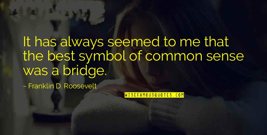 Best Of Me Quotes By Franklin D. Roosevelt: It has always seemed to me that the