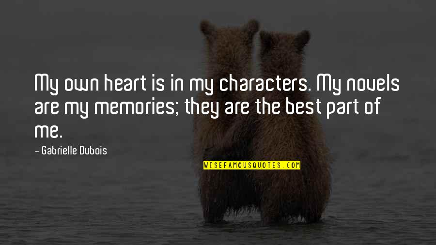 Best Of Me Quotes By Gabrielle Dubois: My own heart is in my characters. My