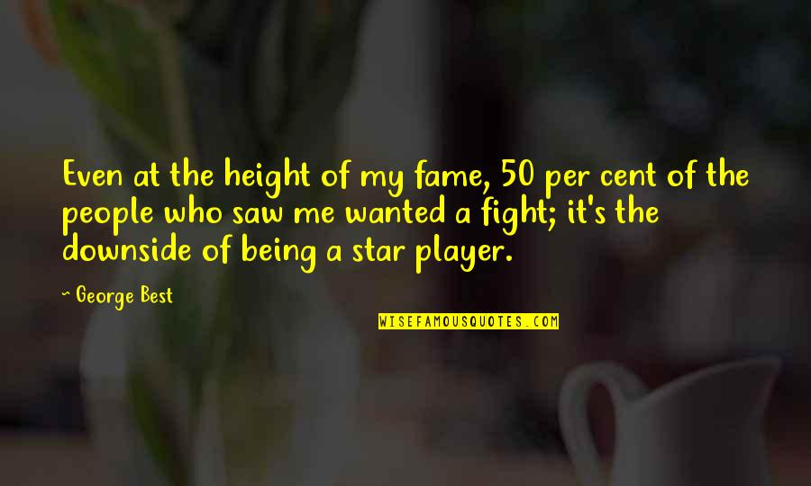 Best Of Me Quotes By George Best: Even at the height of my fame, 50