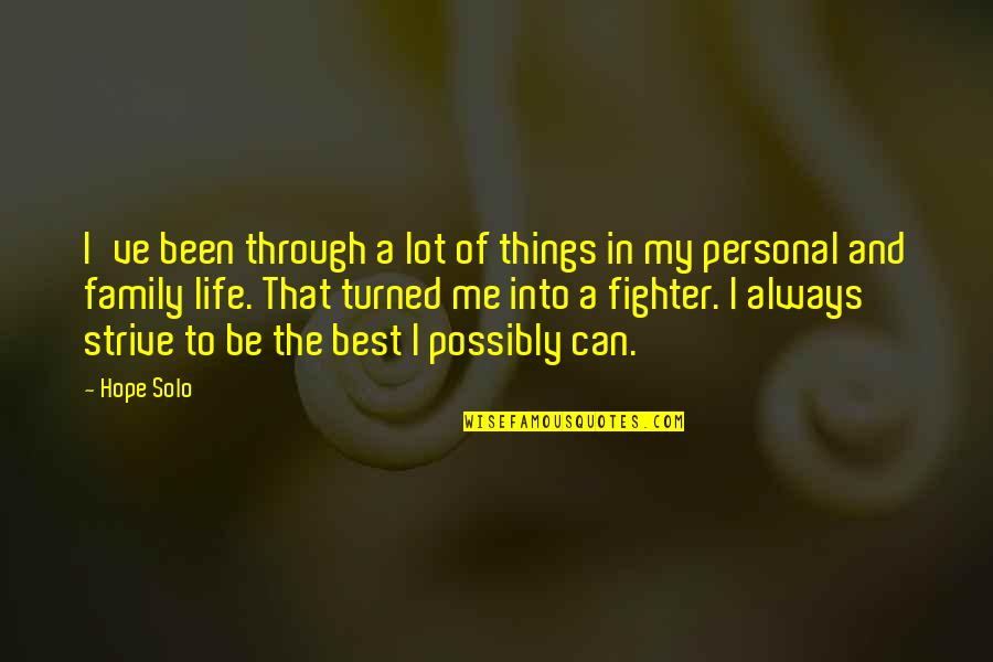 Best Of Me Quotes By Hope Solo: I've been through a lot of things in