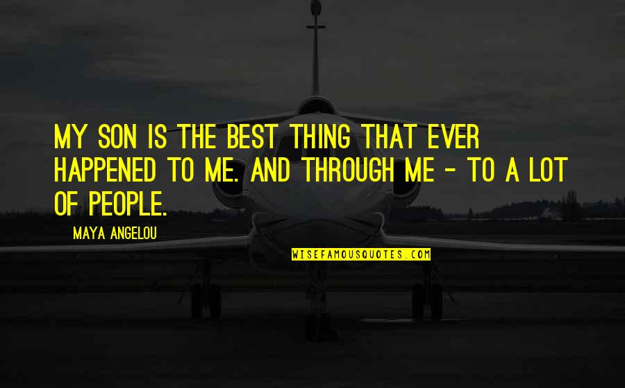 Best Of Me Quotes By Maya Angelou: My son is the best thing that ever