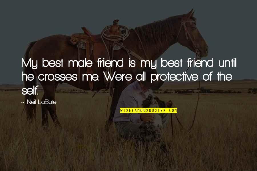Best Of Me Quotes By Neil LaBute: My best male friend is my best friend