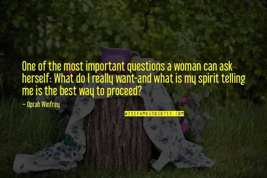 Best Of Me Quotes By Oprah Winfrey: One of the most important questions a woman